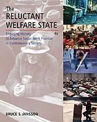 The reluctant welfare state : engaging history to advance social work practice in contemporary society