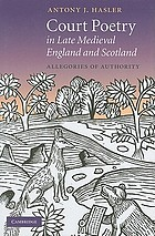 Court Poetry in Late Medieval England and Scotland : Allegories of Authority.