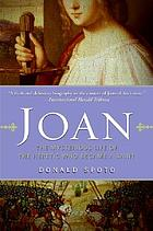 Joan : the mysterious life of the heretic who became a saint