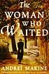 The woman who waited : a novel by  Andreï Makine
