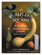 The compleat squash : a passionate grower's guide to pumpkins, squash, and gourds