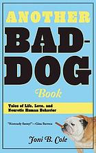 Another bad-dog book : tales of life, love and neurotic human behavior