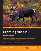 Learning Vaadin 7 : master the full range of web development features powered by Vaadin-build rich Internet applications