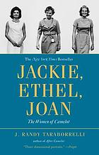 Jackie, Ethel, Joan : the women of Camelot