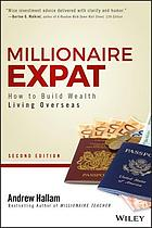 Millionaire Expat, Second Edition : How to Build Wealth Living Overseas.