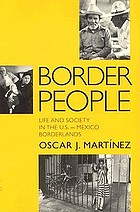 Border people : life and society in the U.S.-Mexico borderlands