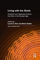 Living with the bomb : American and Japanese cultural conflicts in the Nuclear Age
