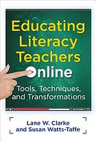 Educating literacy teachers online : tools, techniques, and transformations