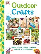Outdoor crafts : lots of fun things to make and do outside