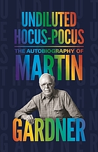 Undiluted hocus-pocus : the autobiography of Martin Gardner.