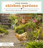 Free-range chicken gardens : how to create a beautiful, chicken-friendly yard