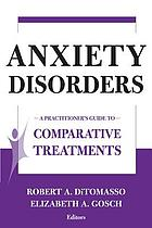 Anxiety disorders : a practitioner's guide to comparative treatments