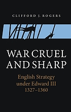 War cruel and sharp : English strategy under Edward III, 1372-1360