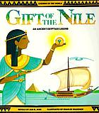 Gift of the Nile : an Ancient Egyptian legend