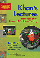Khan's lectures : handbook of the physics of radiation therapy