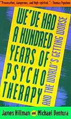 We've had a hundred years of psychotherapy-- and the world's getting worse