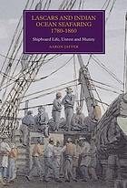 Lascars and Indian Ocean seafaring, 1780-1860 : shipboard life, unrest and mutiny