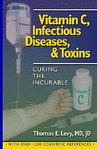 Curing the incurable : vitamin C, infectious diseases, and toxins