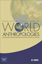 World anthropologies : disciplinary transformations in systems of power