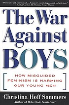 The war against boys : how misguided feminism is harming our young men
