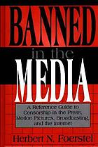 Banned in the media : a reference guide to censorship in the press, motion pictures, broadcasting, and the Internet