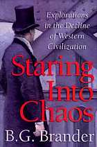 Staring into chaos : explorations in the decline of Western civilization