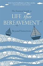 The essential guide to life after bereavement : beyond tomorrow