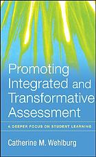 Promoting integrated and transformative assessment : a deeper focus on student learning