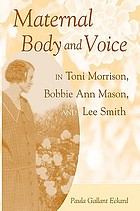 Maternal body and voice in Toni Morrison, Bobbie Ann Mason, and Lee Smith