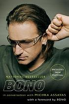 Bono : in conversation with Michka Assayas ; with a foreword by Bono.