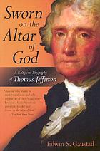 Sworn on the altar of God : a religious biography of Thomas Jefferson