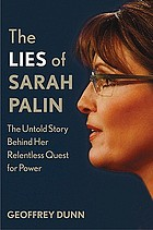 The lies of Sarah Palin : the untold story behind her relentless quest for power