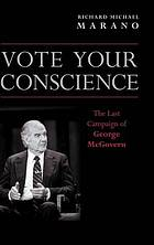 Vote your conscience : the last campaign of George McGovern