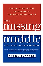 The missing middle : working families and the future of American social policy