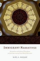 Immigrant narratives : orientalism and cultural translation in Arab American and Arab British literature