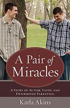 A pair of miracles : a story of autism, faith, and determined parenting