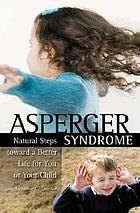 Asperger syndrome : natural steps toward a better life