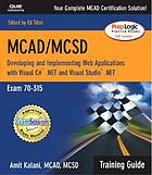 MCAD/MCSD.NET : designing and implementing Web applications with Visual C♯ .NET and Visual Studio .NET