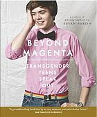 Beyond magenta : transgender teens speak out