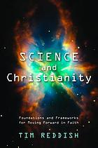 Science and Christianity : foundations and frameworks for moving forward in faith