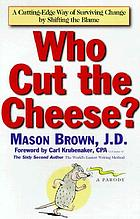 Who cut the cheese? : a cutting-edge way of surviving change by shifting blame