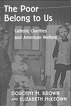 The poor belong to us : Catholic charities and American welfare