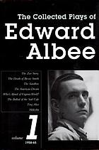 The collected plays of Edward Albee. 1, 1958-65 : The zoo story. The death of Bessie Smith. The sandbox. The American dream. Who's afraid of Virginia Woolf? The ballad of the sad cafe. Tiny Alice. Malcolm.