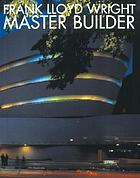 Frank Lloyd Wright : master builder