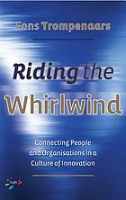 Riding the whirlwind : connecting people and organizations in a culture of innovation