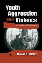 Youth aggression and violence : a psychological approach