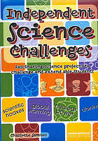 Independent science challenges : fascinating science projects to challenge and extend able students : scientific hoaxes, global warming, nuclear power, cloning