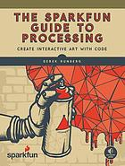 The SparkFun guide to Processing : create interactive art with code