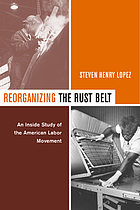 Reorganizing the Rust Belt : an inside study of the American labor movement
