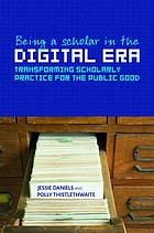 Being a scholar in the digital era : Transforming scholarly practice for the public good